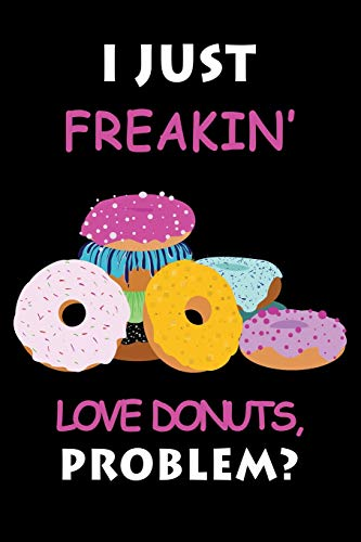 I Just Freakin' Love Donuts: Funny Notebook for Donut Lovers Novelty Gift | Blank Lined Small Journal Diary