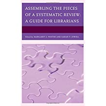 Assembling the Pieces of a Systematic Review: A Guide for Librarians (Medical Library Association Books Series)
