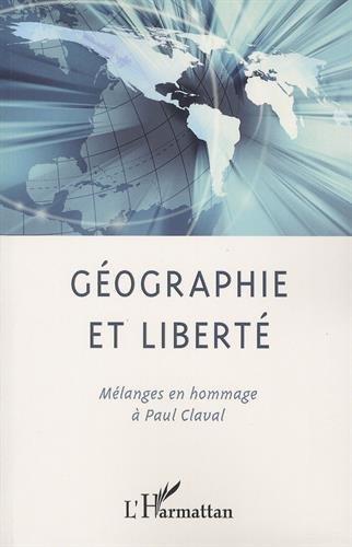 Géographie et liberté - mélanges en hommage à Paul Claval par Pitt