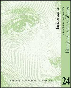 Escúchame con atención : liturgia del relato en Wagner por Enrique Gavilán Domínguez