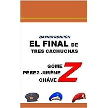 EL FINAL DE TRES CACHUCHAS: Gómez - Pérez Jiménez - Chávez (Spanish Edition)