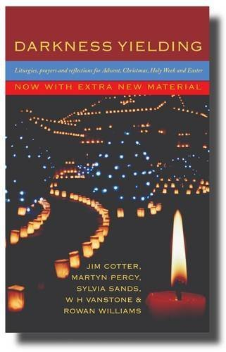 Darkness Yielding: Liturgies, Prayers and Reflections for Christmas, Holy Week and Easter by Jim Cotter (2009-09-30)