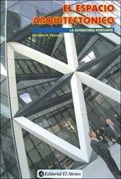 El espacio arquitectonico/ Architectural Space: La Estructura Portante/ the Supporting Structure