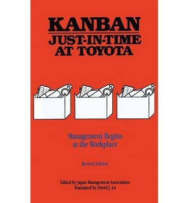 [(Kanban Just-in Time at Toyota: Management Begins at the Workplace )] [Author: Japan Management Association] [May-1989]
