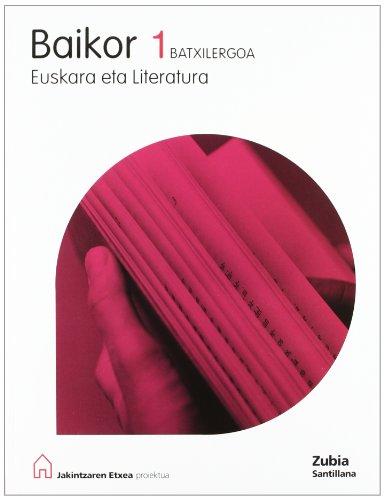 Baikor Euskara Eta Literatura 1 Batxilergoa Jakintzaren Etxea Euskera Zubia - 9788498940138 por Batzuk