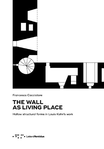 The wall as living place. Hollow structural forms in Louis Kahn's work por Francesco Cacciatore