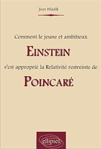 Comment le jeune et ambitieux Einstein s'est approprié la Relativité restreinte de Poincaré par Jean Hladik