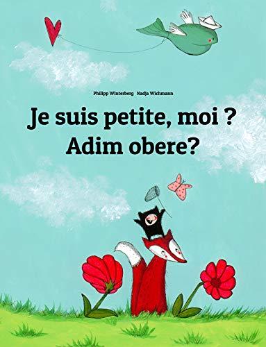Couverture du livre Je suis petite, moi ? Adim obere?: Un livre d'images pour les enfants (Edition bilingue français-igbo)