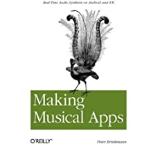 Making Musical Apps: Real-time audio synthesis on Android and iOS by Peter Brinkmann (2012-03-02)