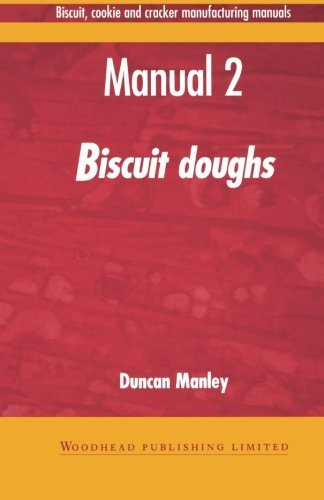Biscuit, Cookie, and Cracker Manufacturing, Manual 2: Doughs (Woodhead Publishing Series in Food Science, Technology and Nutrition) by Duncan Manley (1-Mar-1998) Paperback