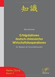 Erfolgsfaktoren deutsch-chinesischer Wirtschaftskooperationen: Am Beispiel der Automobilindustrie (Reihe China)