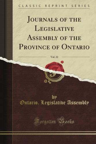 Journals of the Legislative Assembly of the Province of Ontario, Vol. 22 (Classic Reprint) -