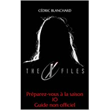 X-Files, je veux toujours croire: Guide non officiel de la série (French Edition)