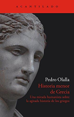 Historia menor de Grecia: Una mirada humanista sobre la agitada historia de los griegos (El Acantilado nº 248) por Pedro Olalla González