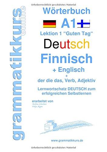 """Wörterbuch Deutsch - Finnisch - Englisch Niveau A1: Lernwortschatz A1 Lektion 1 """"Guten Tag"""" Sprachkurs Deutsch zum erfolgreichen Selbstlernen für ... Deutsch - Finnisch - Englisch A1 A2 B1"""