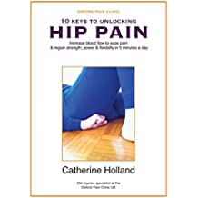 10 KEYS TO UNLOCKING HIP PAIN: Increase blood flow to ease pain & regain your strength, power & flexibility in 5 minutes a day (10 Keys to Unlocking Pain Book 3)