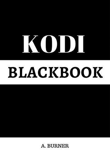 Kodi BlackBook: The Complete User Manual (2017): How to Install Kodi on FireStick: How to Install Kodi Add-ons on FireStick: How to Update Kodi on FireStick (KODI Series) (English Edition)