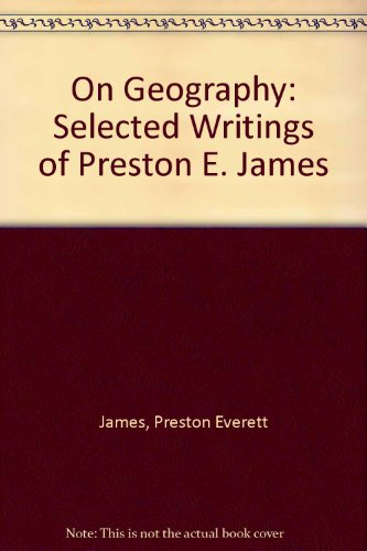 On Geography: Selected Writings of Preston E. James