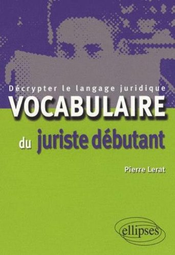 Vocabulaire du juriste débutant. Décrypter le langage juridique par Lerat Pierre
