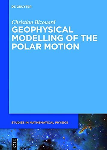 Geophysical Modelling of the Polar Motion (De Gruyter Studies in Mathematical Physics Book 31) (English Edition)