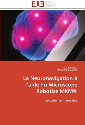 La Neuronavigation ?? l'aide du Microscope Robotis?? MKM??: L'exp??rience marocaine by Ali Akhaddar (2011-12-28)