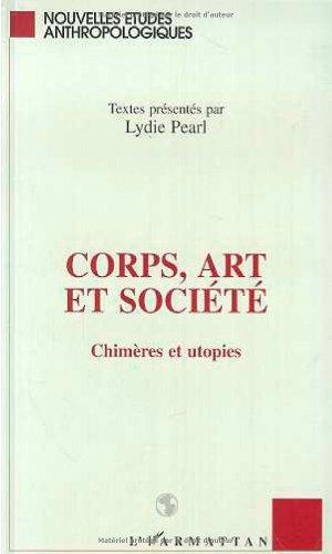 Corps, art et société: Chimères et utopies