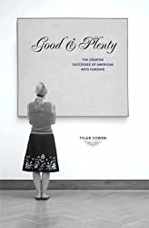 Good and Plenty: The Creative Successes of American Arts Funding by Tyler Cowen (2010-07-21)
