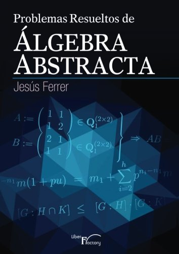 Problemas resueltos de algebra abstracta por Jesús Ferrer