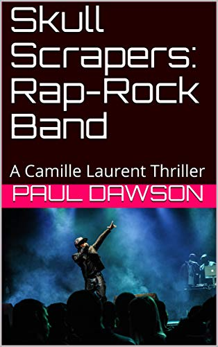 Skull Scrapers: Rap-Rock Band: A Camille Laurent Thriller (English Edition) -