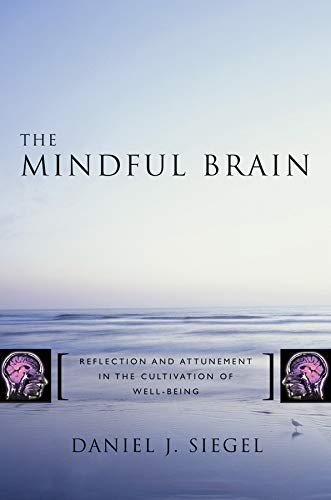 The Mindful Brain: Reflection and Attunement in the Cultivation of Well-Being