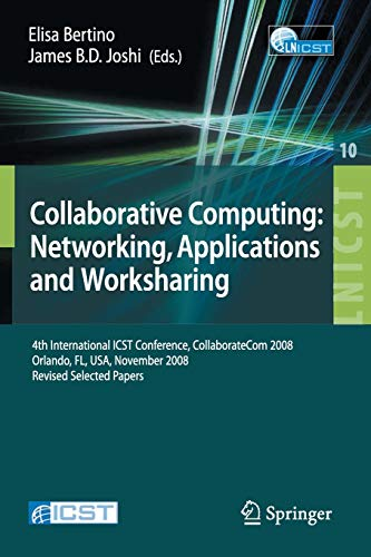 Collaborative Computing: Networking, Applications and Worksharing: 4th International Conference, CollaborateCom 2008, Orlando, FL, USA, November ... and Telecommunications Engineering, Band 10)