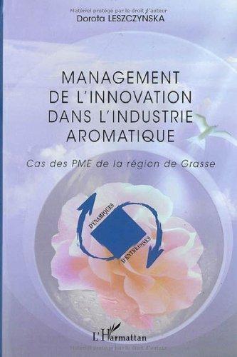 Management de l'innovation dans l'industrie aromatique : Cas des PME de la région de Grasse de Dorota Leszczynska (17 avril 2007) Broché