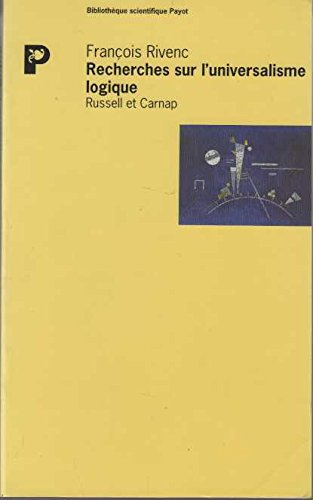 Recherches sur l'universalisme logique : Russell et Carnap par François Rivenc