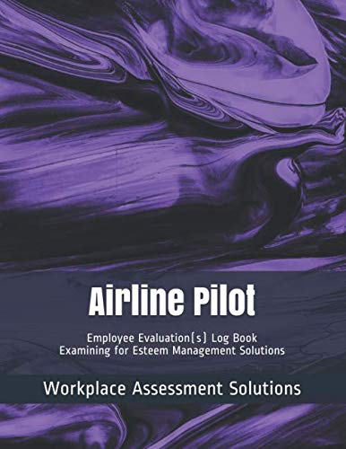 Airline Pilot - Employee Evaluation(s) Log Book - Examining for Esteem Management Solutions: Workplace Assessment Solutions