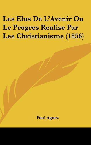 Les Elus de L'Avenir Ou Le Progres Realise Par Les Christianisme (1856)