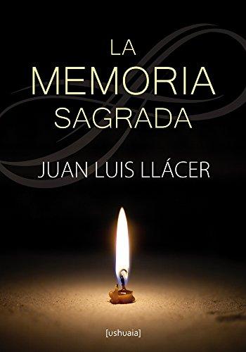 La memoria sagrada (Ensayo) por Juan Luis Llácer