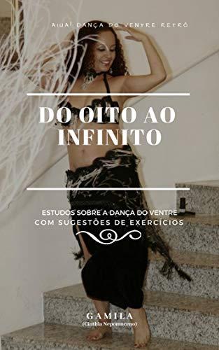 Do Oito ao Infinito: Estudos sobre a dança do ventre. Com sugestões de exercícios. (Transcoreo Livro 1) (Portuguese Edition) por Gamila Cinthia Nepomuceno