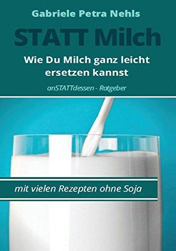 Statt Milch: Wie Du Milch ganz leicht ersetzen kannst