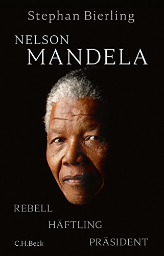 Nelson Mandela: Rebell, Häftling, Präsident