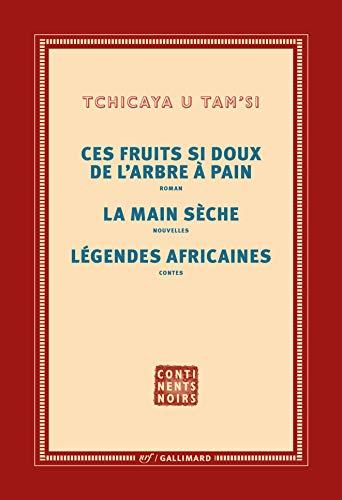 Oeuvres complètes : Tome 3, Les fruits si doux de l'arbre à pain ; La main sèche ; Légendes africaines