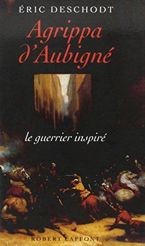 Agrippa d'Aubign : Le guerrier inspir