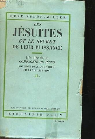 Les jesuites et le secret de leur puissance - histoire de la compagnie de jesus, son role dans l'histoire de la civilisation,