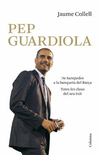 Pep Guardiola. De Santpedor a la banqueta del Camp Nou (NO FICCIÓ COLUMNA) (Catalan Edition)