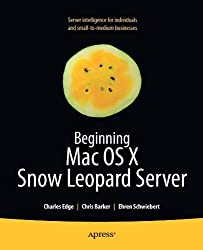 Beginning Mac OS X Snow Leopard Server: From Solo Install to Enterprise Integration by Charles Edge (2010-05-04)