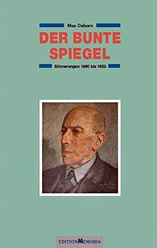 Der bunte Spiegel: Erinnerungen aus dem Kunst-, Kultur- und Geistesleben der Jahre 1890 bis 1933