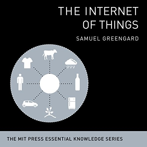 The Internet of Things: The MIT Press Essential Knowledge Series