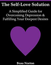 The Self-Love Solution: A Simplified Guide for Overcoming Depression and Fulfilling Your Deepest Desires (English Edition)