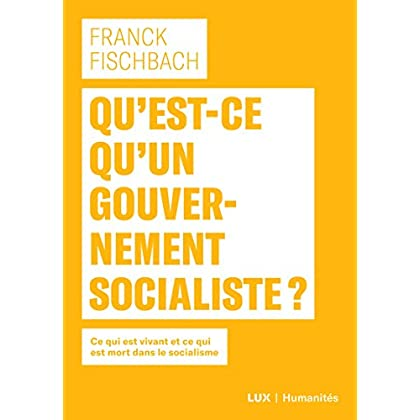 Qu'est-ce qu'un gouvernement socialiste?: Ce qui est vivant et ce qui est mort dans le socialisme (Humanités)