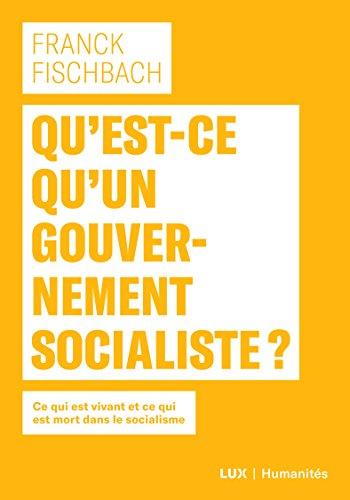 Qu'est-ce qu'un gouvernement socialiste?: Ce qui est vivant et ce qui est mort dans le socialisme (Humanités) par Franck Fischbach