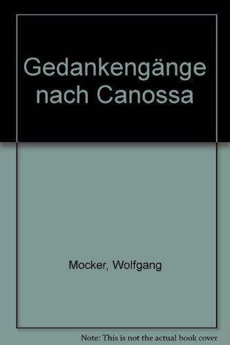 Gedankengänge nach Canossa. Euphorismen und andere Anderthalbwahrheiten